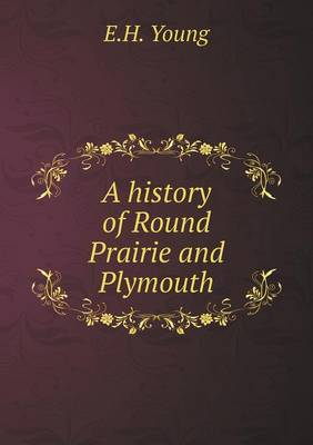 A History of Round Prairie and Plymouth (Paperback)