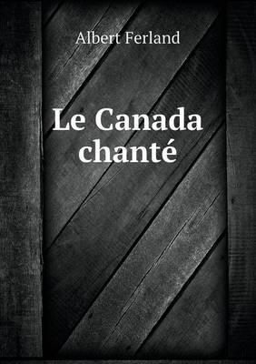 Le Canada Chante (Paperback)