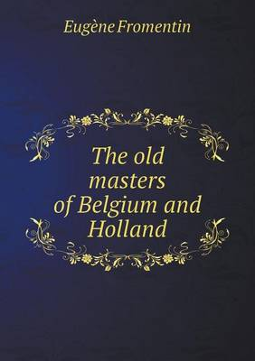 The Old Masters of Belgium and Holland (Paperback)