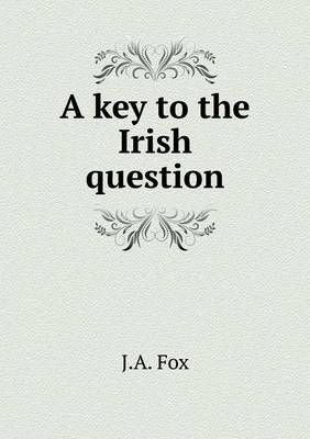 A Key to the Irish Question (Paperback)