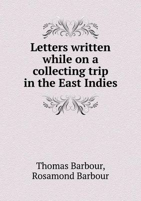 Letters Written While on a Collecting Trip in the East Indies (Paperback)