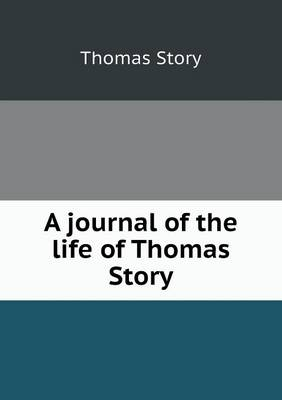 A Journal of the Life of Thomas Story (Paperback)