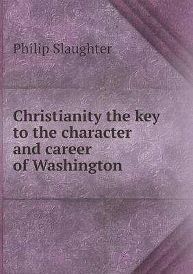 Christianity the Key to the Character and Career of Washington (Paperback)