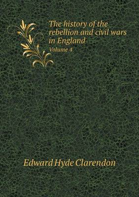 The History of the Rebellion and Civil Wars in England Volume 4 (Paperback)