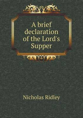 A Brief Declaration of the Lord's Supper (Paperback)
