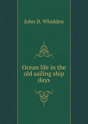 Ocean Life in the Old Sailing Ship Days (Paperback)
