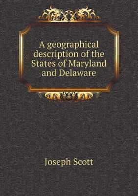 A Geographical Description of the States of Maryland and Delaware (Paperback)