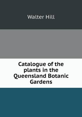 Catalogue of the Plants in the Queensland Botanic Gardens (Paperback)