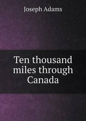 Ten Thousand Miles Through Canada (Paperback)