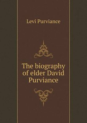 The Biography of Elder David Purviance (Paperback)