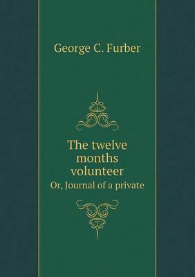 The Twelve Months Volunteer Or, Journal of a Private (Paperback)