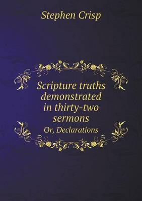 Scripture Truths Demonstrated in Thirty-Two Sermons Or, Declarations (Paperback)