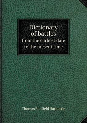 Dictionary of Battles from the Earliest Date to the Present Time (Paperback)