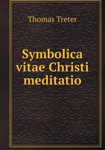 Symbolica Vitae Christi Meditatio (Paperback)