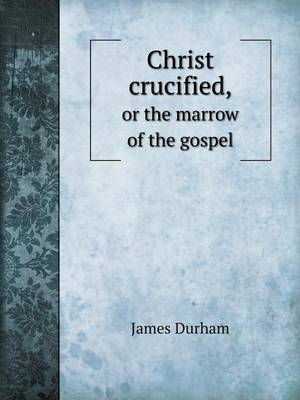 Christ Crucified, or the Marrow of the Gospel (Paperback)