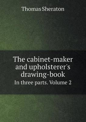 The Cabinet-Maker and Upholsterer's Drawing-Book in Three Parts. Volume 2 (Paperback)