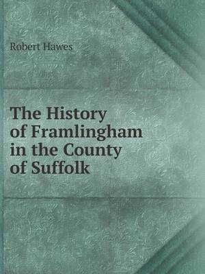 The History of Framlingham in the County of Suffolk (Paperback)