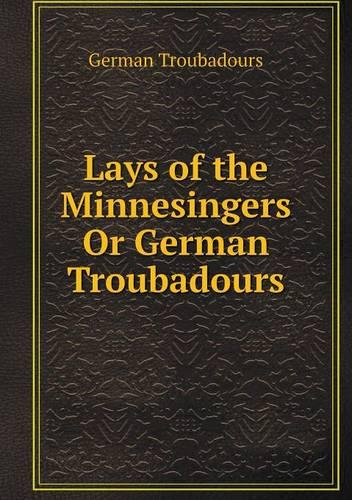 Lays of the Minnesingers or German Troubadours (Paperback)