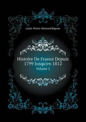 Histoire de France Depuis 1799 Jusqu'en 1812 Volume 2 (Paperback)