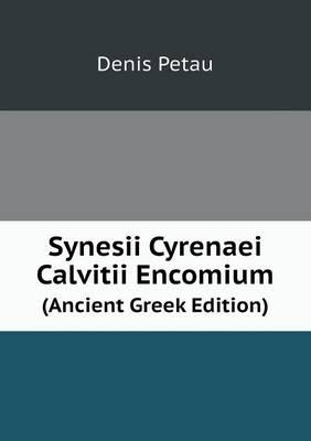 Synesii Cyrenaei Calvitii Encomium (Ancient Greek Edition) (Paperback)