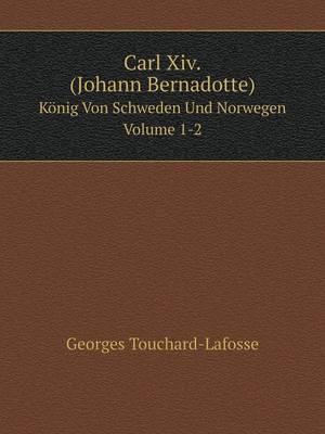Carl XIV. (Johann Bernadotte) Konig Von Schweden Und Norwegen Volume 1-2 (Paperback)