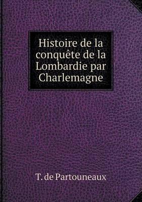 Histoire de La Conquete de La Lombardie Par Charlemagne (Paperback)