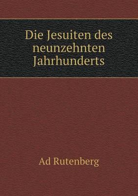 Die Jesuiten Des Neunzehnten Jahrhunderts (Paperback)