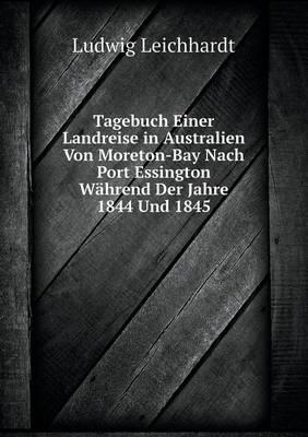 Tagebuch Einer Landreise in Australien Von Moreton-Bay Nach Port Essington Wahrend Der Jahre 1844 Und 1845 (Paperback)