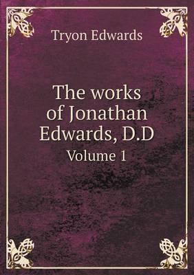 The Works of Jonathan Edwards, D.D Volume 1 (Paperback)