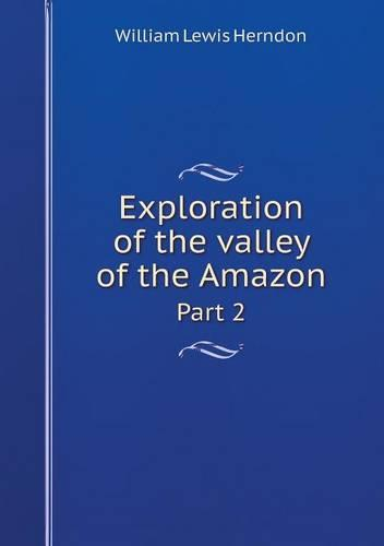 Exploration of the Valley of the Amazon Part 2 (Paperback)