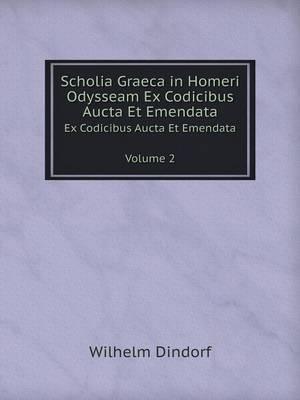 Scholia Graeca in Homeri Odysseam Ex Codicibus Aucta Et Emendata Tomus 2 (Paperback)