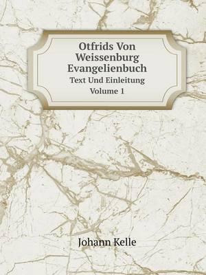 Otfrids Von Weissenburg Evangelienbuch Text Und Einleitung Volume 1 (Paperback)