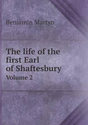The Life of the First Earl of Shaftesbury Volume 2 (Paperback)