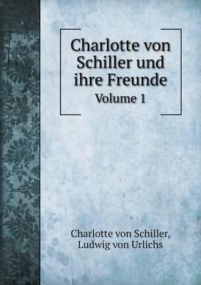 Charlotte Von Schiller Und Ihre Freunde Volume 1 (Paperback)