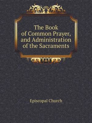 The Book of Common Prayer, and Administration of the Sacraments (Paperback)