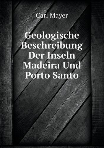 Geologische Beschreibung Der Inseln Madeira Und Porto Santo (Paperback)