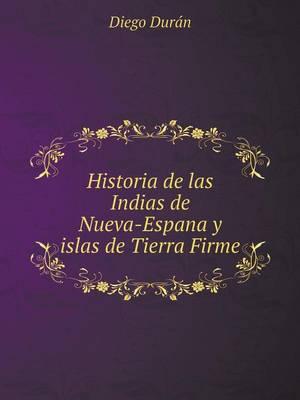 Historia de las Indias de Nueva-España y islas de Tierra Firme (Paperback)