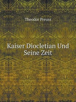 Kaiser Diocletian Und Seine Zeit (Paperback)