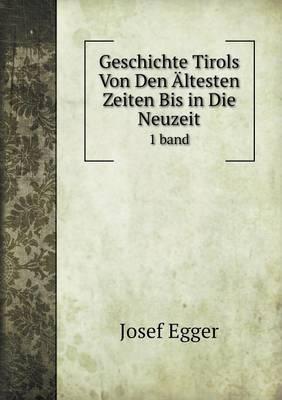 Geschichte Tirols Von Den Altesten Zeiten Bis in Die Neuzeit 1 Band (Paperback)