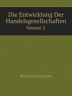Die Entwicklung Der Handelsgesellschaften Volume 2 (Paperback)