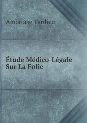 Etude Medico-Legale Sur La Folie (Paperback)