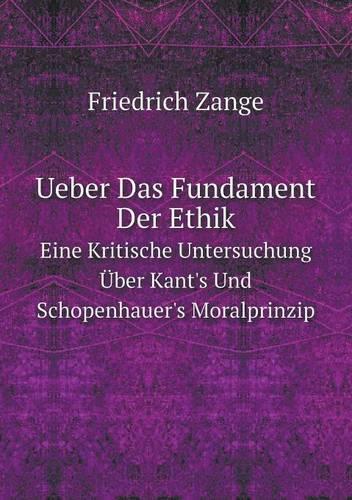 Ueber Das Fundament Der Ethik Eine Kritische Untersuchung Uber Kant's Und Schopenhauer's Moralprinzip (Paperback)