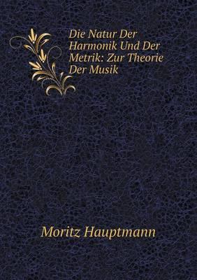 Die Natur Der Harmonik Und Der Metrik: Zur Theorie Der Musik (Paperback)