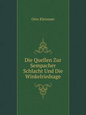 Die Quellen Zur Sempacher Schlacht Und Die Winkelriedsage (Paperback)