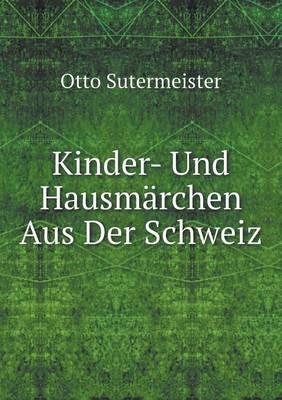 Kinder- Und Hausmarchen Aus Der Schweiz (Paperback)