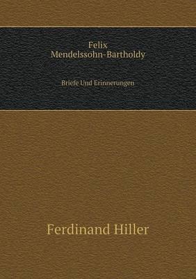 Felix Mendelssohn-Bartholdy Briefe Und Erinnerungen (Paperback)