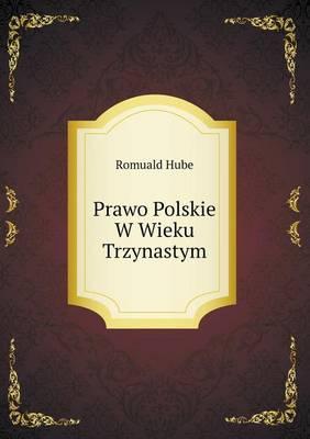 Prawo Polskie W Wieku Trzynastym (Paperback)
