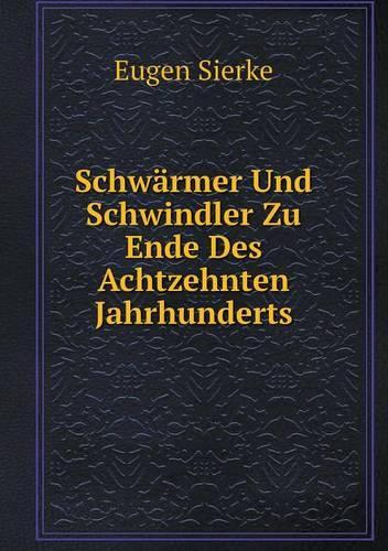 Schwarmer Und Schwindler Zu Ende Des Achtzehnten Jahrhunderts (Paperback)