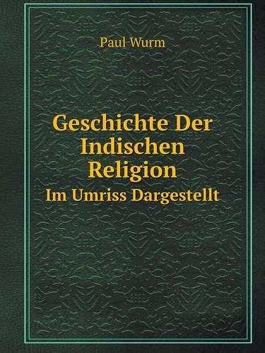 Geschichte Der Indischen Religion Im Umriss Dargestellt (Paperback)