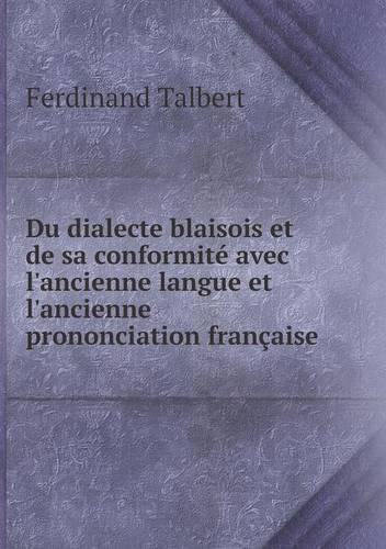 Du Dialecte Blaisois Et de Sa Conformite Avec L'Ancienne Langue Et L'Ancienne Prononciation Francaise (Paperback)